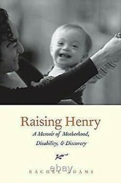 Raising Henry A Memoir De Maternité, Handicap, Et Découverte